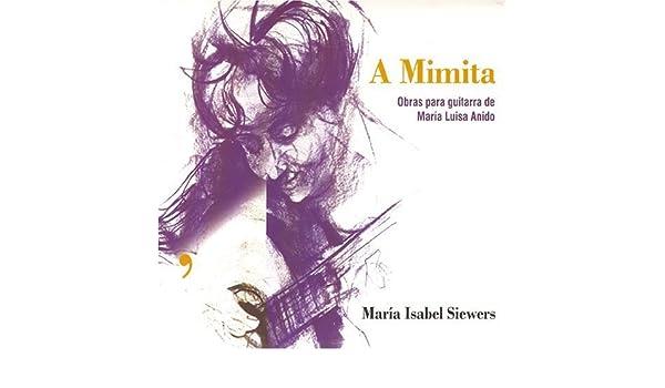 Maria Isabel Siewers - A Mimita - Obras para guitarra de Maria Luisa Anido - Amazon.com Music