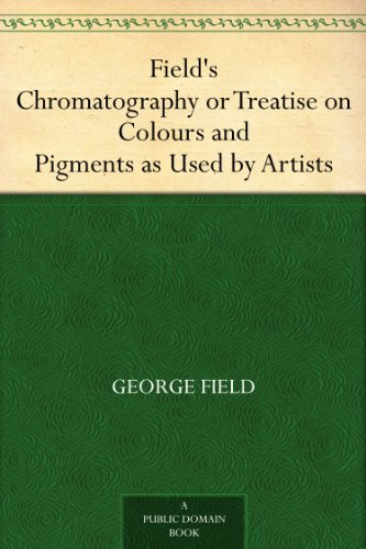Field's Chromatography or Treatise on Colours and Pigments as Used by (Classic Pigment)