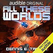 All These Worlds: Bobiverse, Book 3 von…