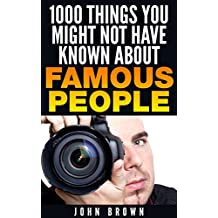 1000 Things You Might Not Have Known About Famous People