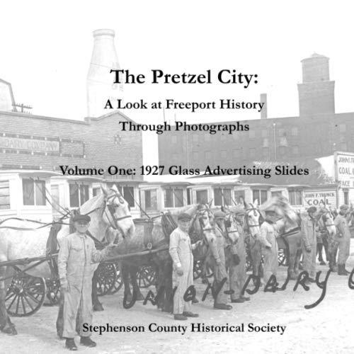 The Pretzel City: A Look at Freeport History Through Photographs (1927 Glass Advertising Slides)