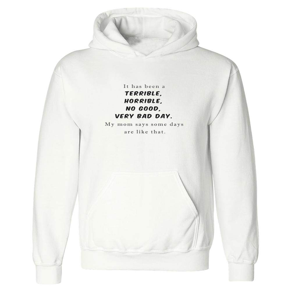 no Good Hoodie Horrible Very Bad Day My mom says Some d It has Been a Terrible