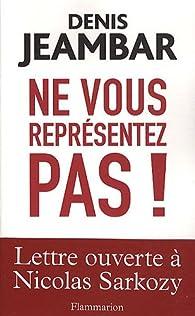 Ne vous représentez pas ! Lettre ouverte à Nicolas Sarkozy par Denis Jeambar