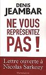 Ne vous représentez pas ! Lettre ouverte à Nicolas Sarkozy par Jeambar