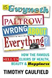 Image of Is Gwyneth Paltrow Wrong About Everything?: How the Famous Sell Us Elixirs of Health, Beauty & Happiness