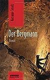 Der Bergmann: Roman
