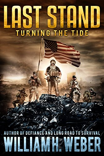 Last Stand: Turning the Tide (A Post-Apocalyptic, EMP-Survival Thriller Book 4) (The Last Stand Series) by [Weber, William H.]