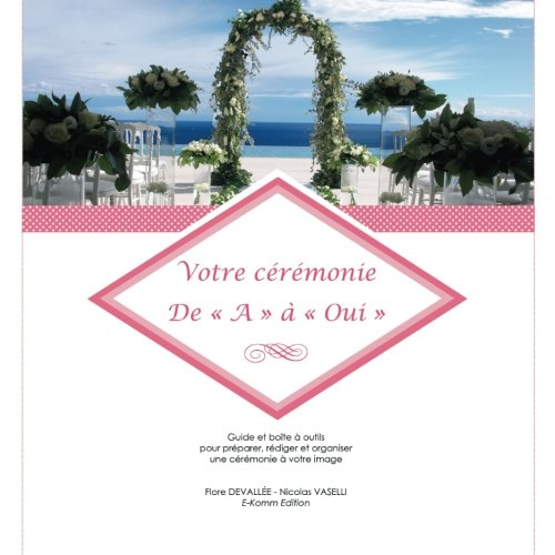 Votre crmonie De  A    Oui : Guide et bote  outils pour prparer, rdiger et organiser une crmonie  votre image (French Edition)