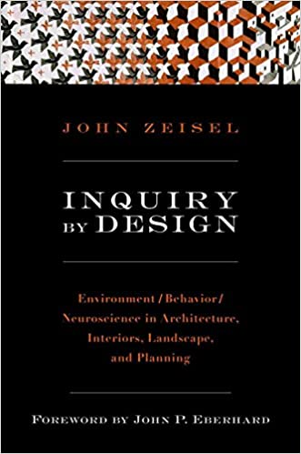 Inquiry By Design: Environment/Behavior/Neuroscience In Architecture,  Interiors, Landscape, And Planning: John Zeisel, John P. Eberhard:  9780393731842: ...