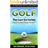 GOLF - The Last Six Inches: Change Your Brain, Change Your Game