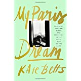 My Paris Dream: An Education in Style, Slang, and Seduction in the Great City on the Seine