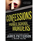 [ CONFESSIONS: THE PRIVATE SCHOOL MURDERS (CONFESSIONS) ] By Patterson, James ( Author) 2013 [ Hardcover ]