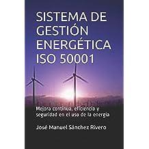 SISTEMA DE GESTIÓN ENERGÉTICA ISO 50001: Mejora continua, eficiencia y seguridad en el uso