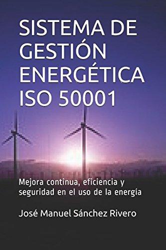 SISTEMA DE GESTION ENERGETICA ISO 50001: Mejora continua, eficiencia y seguridad en el uso de la energia (Spanish Edition) [Don Jose Manuel Sanchez Rivero] (Tapa Blanda)