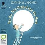 The Boy Who Climbed into the Moon   David Almond