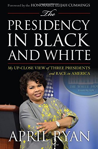 Search : The Presidency in Black and White: My Up-Close View of Three Presidents and Race in America
