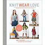 Knit Wear Love: Foolproof Instructions for Knitting Your Best-Fitting Sweaters Ever in the Styles You Love to Wear by Amy Herzog (2015-03-31)