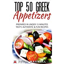 Top 50 Greek Recipes - Authentic Greek Cookbook for Hors d'Oeuvre: Prepared in 15 Minutes or Less - Traditional Mediterranean Diet - Easy Prep & Clean Up - Plus EXTRA Variations & Nutrition Facts