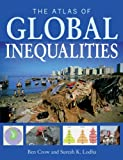 The Atlas of Global Inequalities, Ben Crow and Suresh K. Lodha, 0520268229
