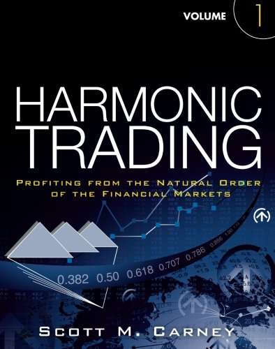 Harmonic Trading, Volume One: Profiting from the Natural Order of the Financial Markets by FT Press
