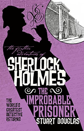The Further Adventures of Sherlock Holmes - The Improbable Prisoner by [Douglas, Stuart]