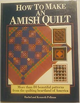 How to Make an Amish Quilt: Rachel and Kenneth Pellman: Amazon.com ... : how to make an amish quilt - Adamdwight.com