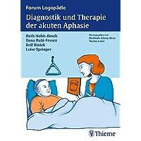 Diagnostik und Therapie der akuten Aphasie (Forum Logopädie)