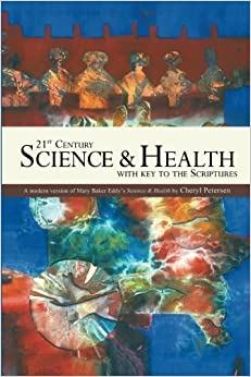 Book 21st Century Science & Health with Key to the Scriptures: A Modern Version of Mary Baker Eddy's Science & Health by Cheryl Petersen (2014-05-20)