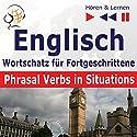 Englisch - Wortschatz für Fortgeschrittene: Phrasal Verbs in Situations - Niveau B2-C1 (Hören & Lernen) Hörbuch von Dorota Guzik Gesprochen von:  Maybe Theatre Company