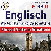 Englisch - Wortschatz für Fortgeschrittene: Phrasal Verbs in Situations - Niveau B2-C1 (Hören & Lernen) | Dorota Guzik