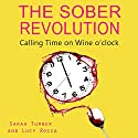 The Sober Revolution: Women Calling Time on Wine O'Clock, Addiction Recovery Series, Volume 1 Audiobook by Sarah Turner, Lucy Rocca Narrated by Henrietta Meire