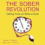 The Sober Revolution: Women Calling Time on Wine O'Clock, Addiction Recovery Series, Volume 1 | Sarah Turner,Lucy Rocca