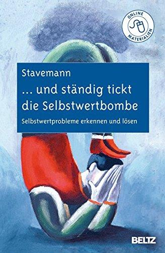 ... und ständig tickt die Selbstwertbombe: Selbstwertprobleme erkennen und lösen Gebundenes Buch – 7. Januar 2011 Harlich H. Stavemann Beltz 3621278052 Angewandte Psychologie