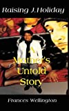 Raising J. Holiday, a Mother's Untold Story, Frances Wellington, 1615395768