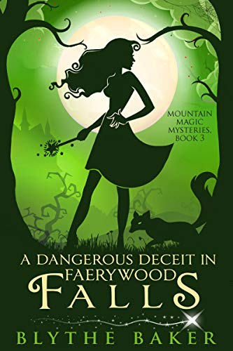 A Dangerous Deceit in Faerywood Falls (Mountain Magic Mysteries Book 3) by [Baker, Blythe]