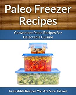 Paleo Freezer Recipes - Convenient Paleo Diet Recipes To Save Time, Money and Your Health (The Easy Recipe Book 43) by [Aphra, Scarlett]