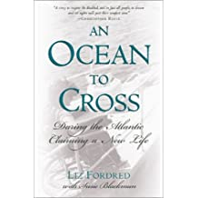 Ocean to Cross: Daring the Atlantic, Claiming a New Life