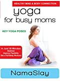 Yoga for Busy Moms - NamaSlay - Key Yoga Poses