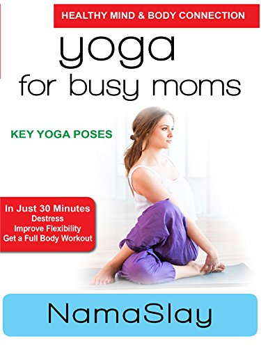 Yoga for Busy Moms - NamaSlay - Key Yoga Poses by