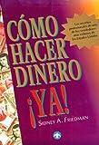 Como Hacer Dinero Ya, Sidney A. Friedman, 0793125413