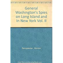 General Washington's Spies on Long Island and In New York Vol. II