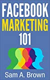 Download Facebook Marketing 101: Unleash the Marketing Power of Facebook in your Business (Facebook Marketing) in PDF ePUB Free Online