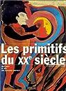 Les Primitifs du XXe siècle : Art brut et art des malades mentaux par Ferrier