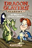 97 Ways to Train a Dragon (Dragon Slayers' Academy (Pb))