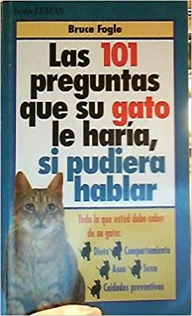 Las 101 Preguntas Que Su Gato Le Haria, Si Pudiera Hablar: Fogle Bruce: 9788478803507: Amazon.com: Books