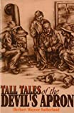 Tall Tales of the Devil's Apron, Herbert M. Sutherland, 0932807275