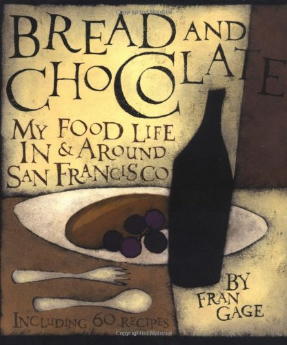 Read Online Bread and Chocolate: My Food Life In and Around San Francisco pdf