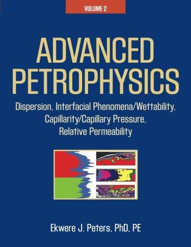 Advanced Petrophysics  Volume 2  Dispersion  Interfacial Phenomena Wettability  Capillarity Capillary Pressure  Relative Permeability
