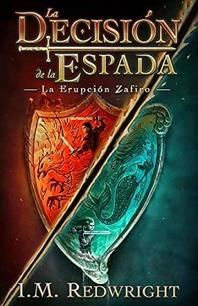 La Erupción Zafiro: Una apasionante aventura de fantasía juvenil (La Decisión de la Espada nº 1) eBook: Redwright, I.M.: Amazon.es: Tienda Kindle