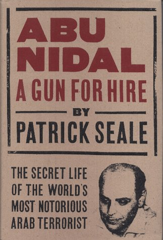 Abu Nidal : A Gun for Hire : The Secret Life of the World's Most Notorious Arab Terrorist